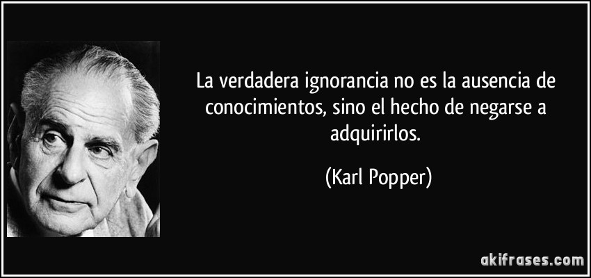 frase-la-verdadera-ignorancia-no-es-la-ausencia-de-conocimientos-sino-el-hecho-de-negarse-a-adquirirlos-karl-popper-126373