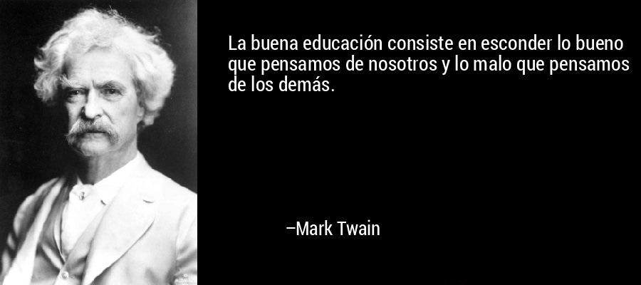 frase-la_buena_educacion_consiste_en_esconder_lo_bueno_que_pensamo-mark_twain
